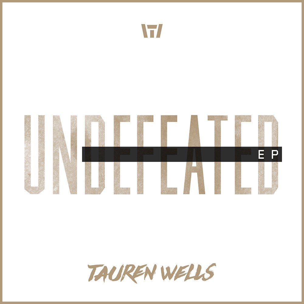 Tauren Wells - Undefeated (EP)
