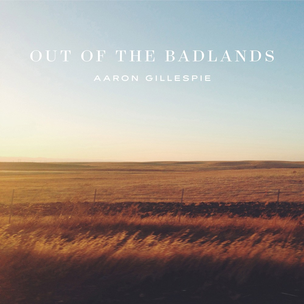 Aaron Gillespie - Out Of The Badlands