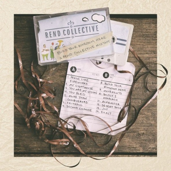 Rend Collective - Build Your Kingdom Here: A Rend Collective Mixtape