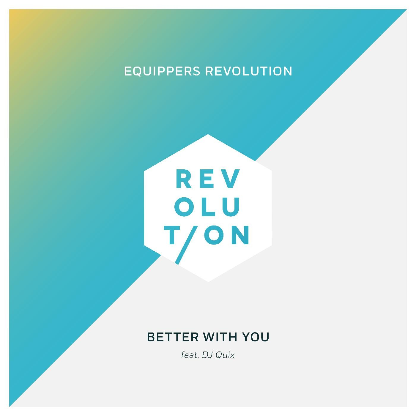 Equippers Revolution - Better With You (ft. DJ Quix)