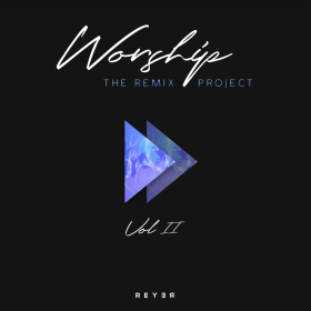 Reyer Worship The Remix Project