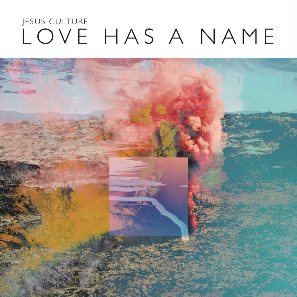 Jesus Culture - Love Has A Name